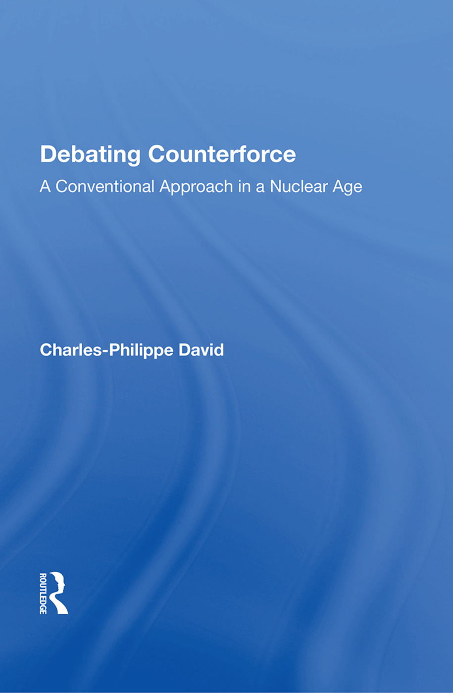 Debating Counterforce: A Conventional Approach In A Nuclear Age, 1st Edition (Paperback) book cover