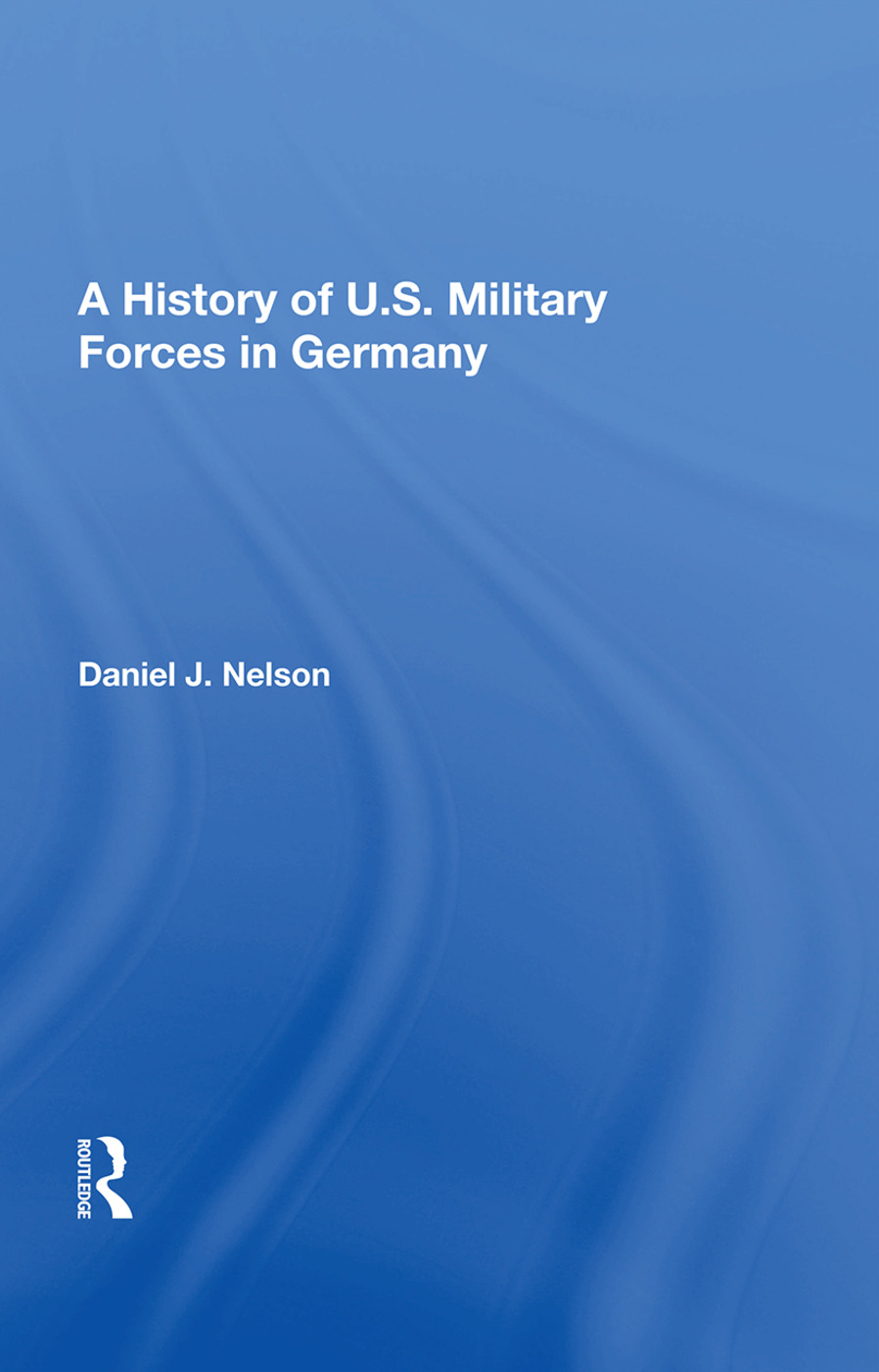 A History Of U.s. Military Forces In Germany book cover