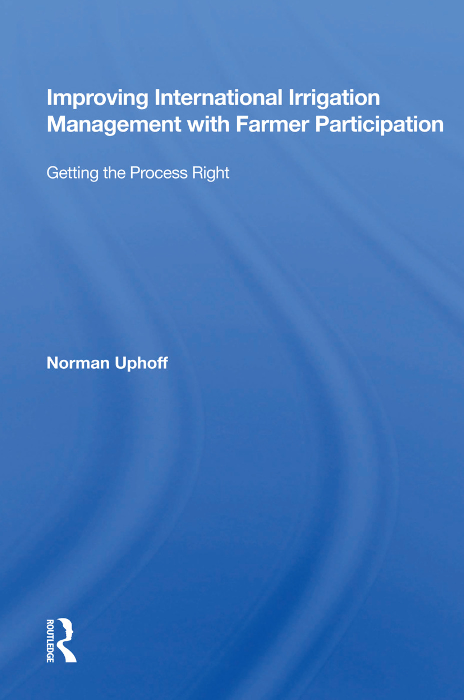 Improving International Irrigation Management With Farmer Participation: Getting The Process Right, 1st Edition (Paperback) book cover