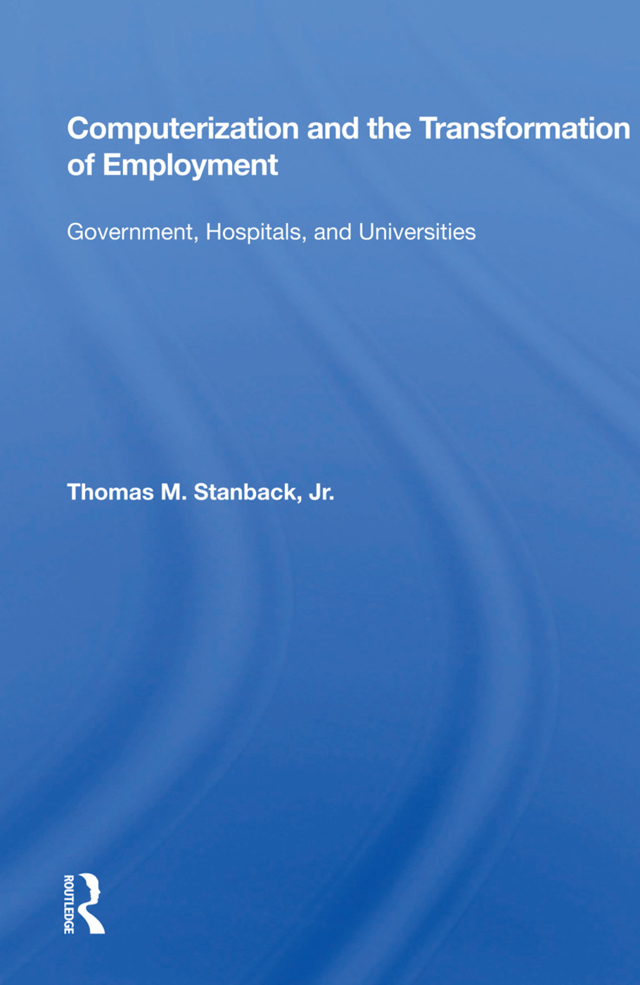 Computerization And The Transformation Of Employment: Government, Hospitals, And Universities book cover