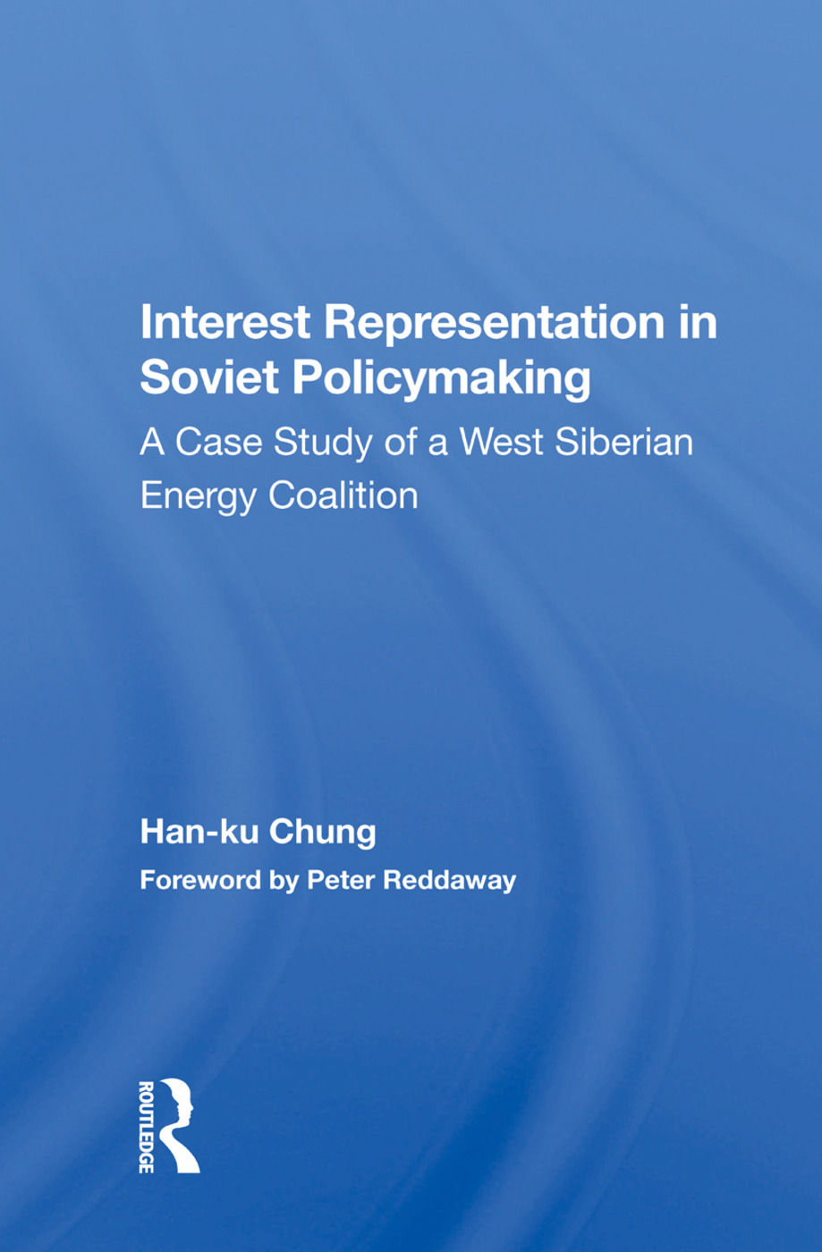 Interest Representation In Soviet Policymaking: A Case Study Of A West Siberian Energy Coalition, 1st Edition (Paperback) book cover