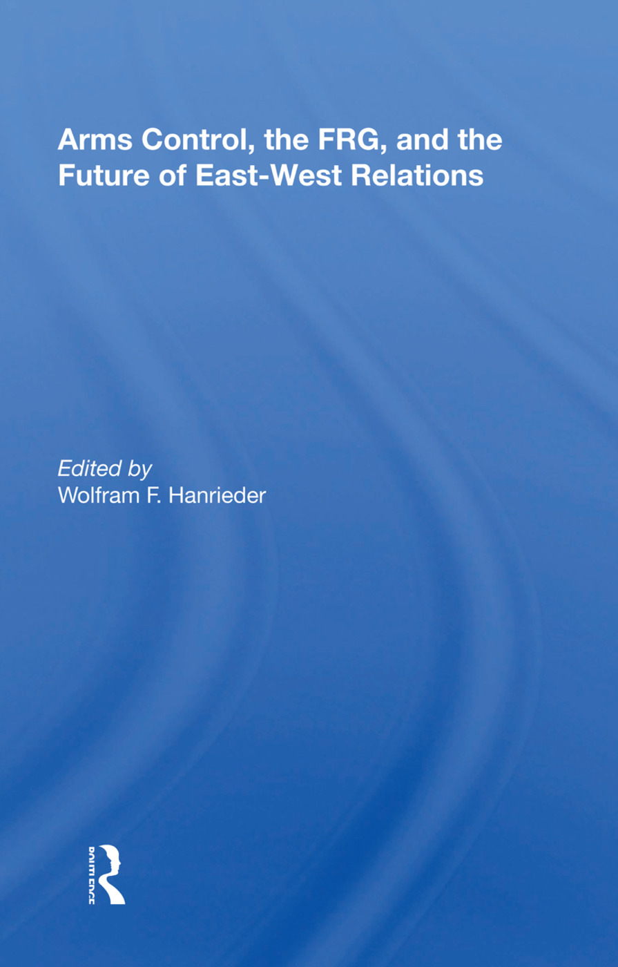 Arms Control, The Frg, And The Future Of East-west Relations: 1st Edition (Paperback) book cover