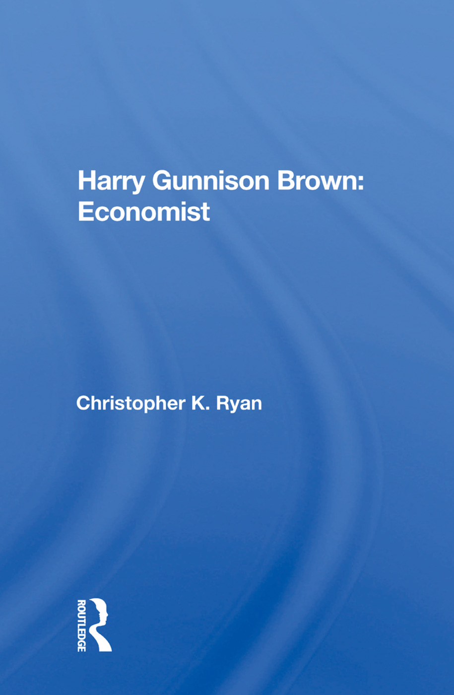 Harry Gunnison Brown: Economist: 1st Edition (Paperback) book cover