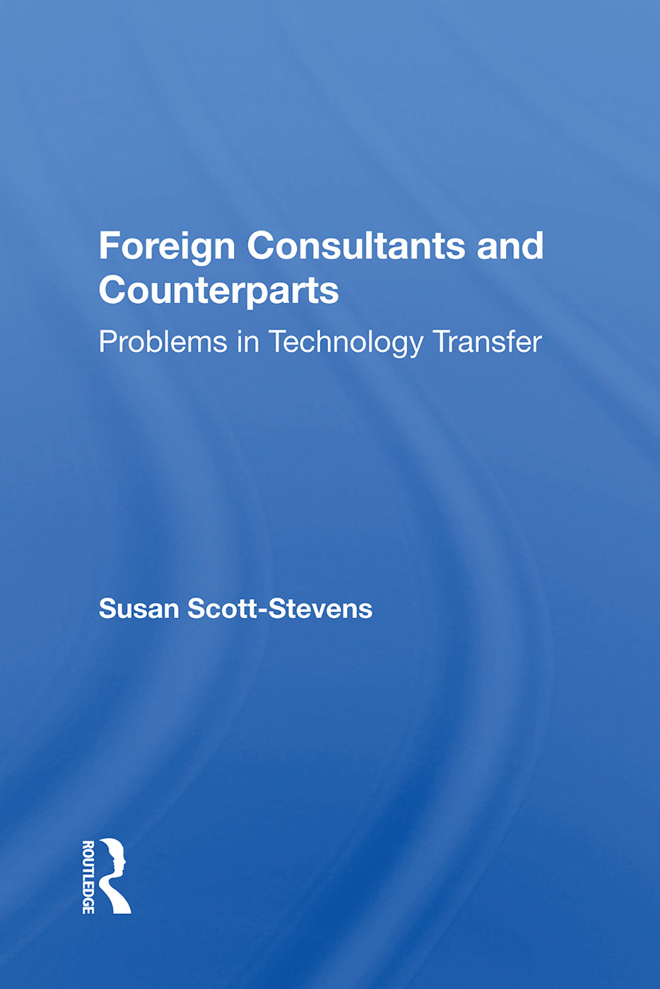 Foreign Consultants And Counterparts: Problems In Technology Transfer, 1st Edition (Paperback) book cover
