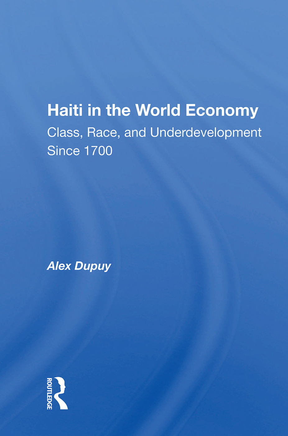 Haiti In The World Economy: Class, Race, And Underdevelopment Since 1700 book cover