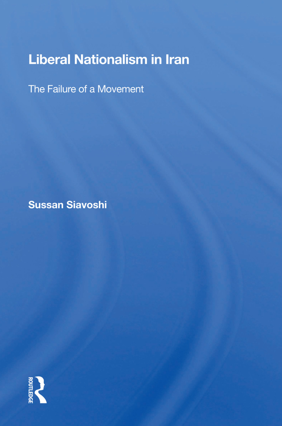Liberal Nationalism In Iran: The Failure Of A Movement, 1st Edition (Paperback) book cover