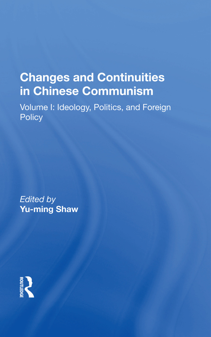 Changes And Continuities In Chinese Communism: Volume I: Ideology, Politics, And Foreign Policy, 1st Edition (Paperback) book cover