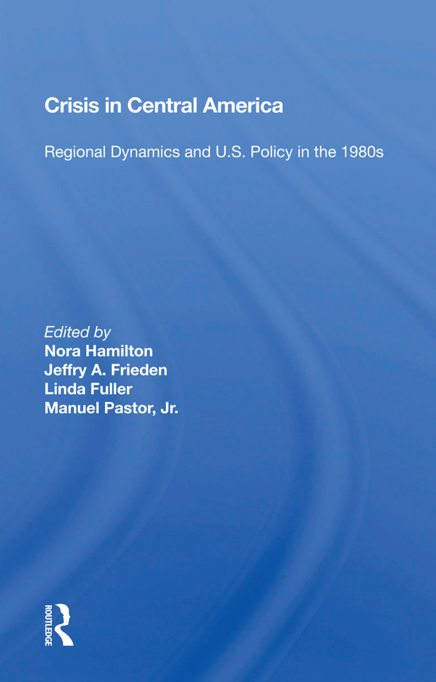 Crisis In Central America: Regional Dynamics And U.s. Policy In The 1980s book cover