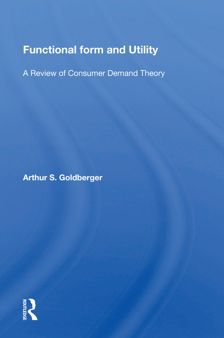 Functional Form And Utility: A Review Of Consumer Demand Theory, 1st Edition (Hardback) book cover