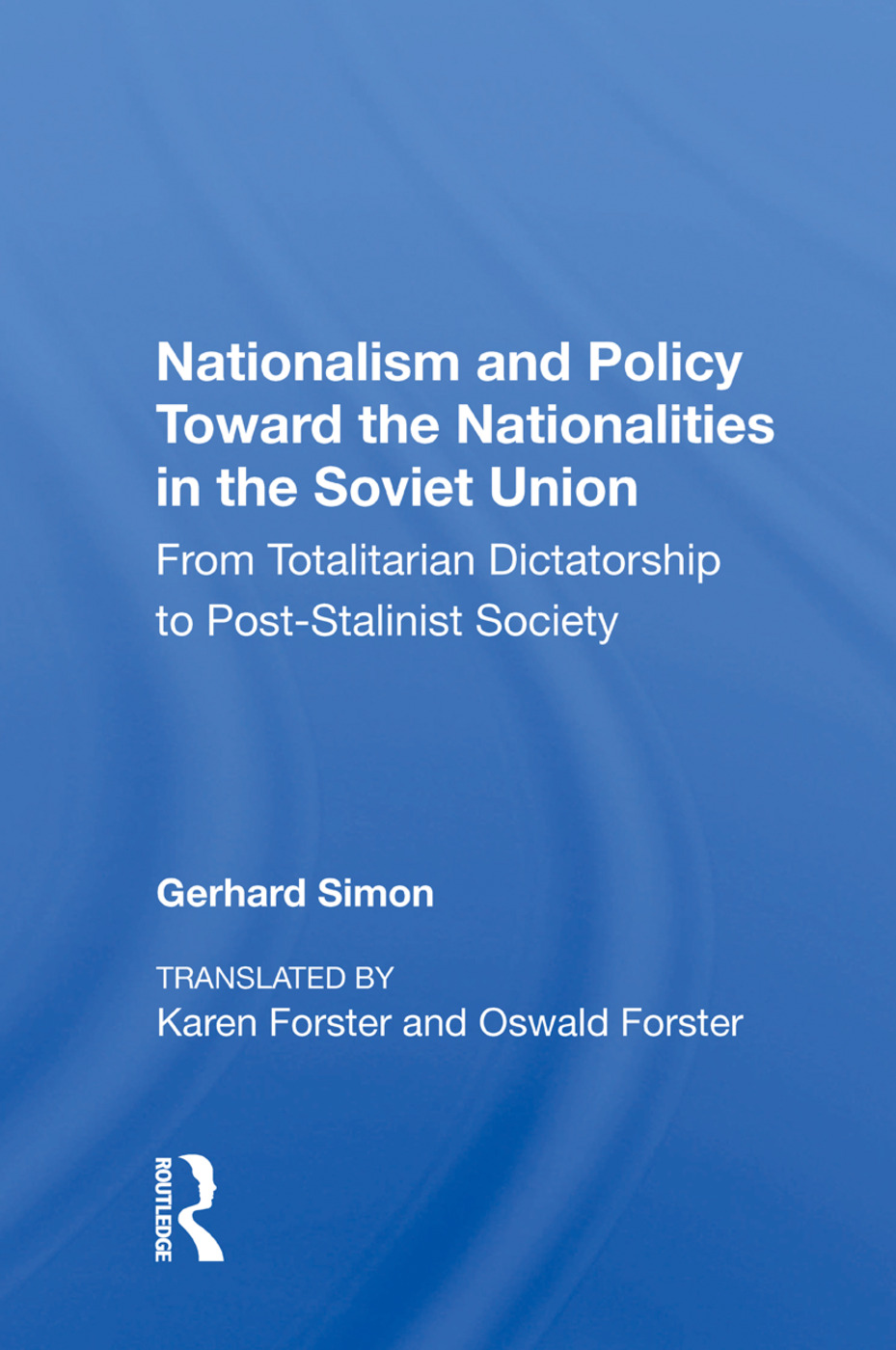 Nationalism And Policy Toward The Nationalities In The Soviet Union: From Totalitarian Dictatorship To Post-stalinist Society, 1st Edition (Paperback) book cover