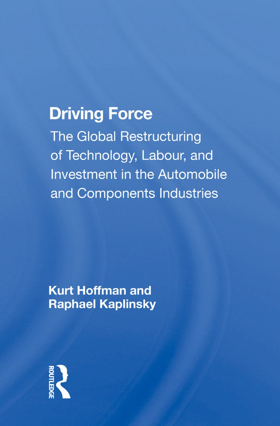 Driving Force: The Global Restructuring Of Technology, Labor, And Investment In The Automobile And Components Industry, 1st Edition (Paperback) book cover