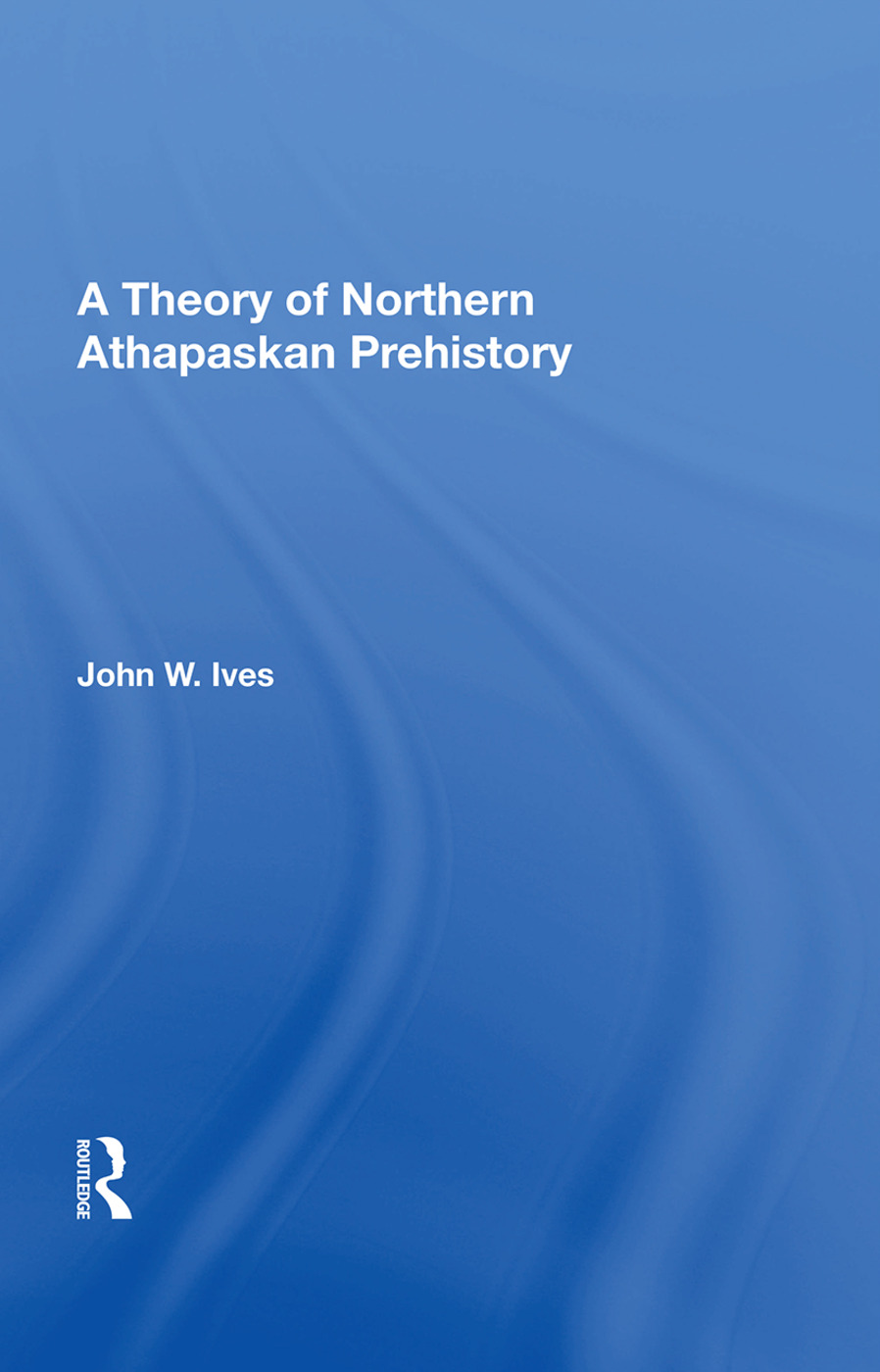 A Theory Of Northern Athapaskan Prehistory: 1st Edition (Paperback) book cover