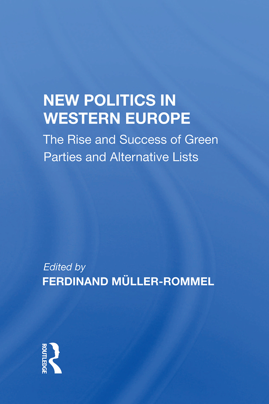 New Politics In Western Europe: The Rise And Success Of Green Parties And Alternative Lists book cover