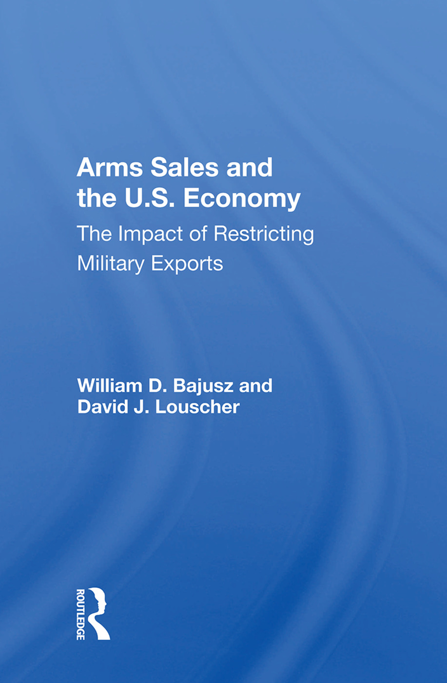 Arms Sales And The U.s. Economy: The Impact Of Restricting Military Exports book cover
