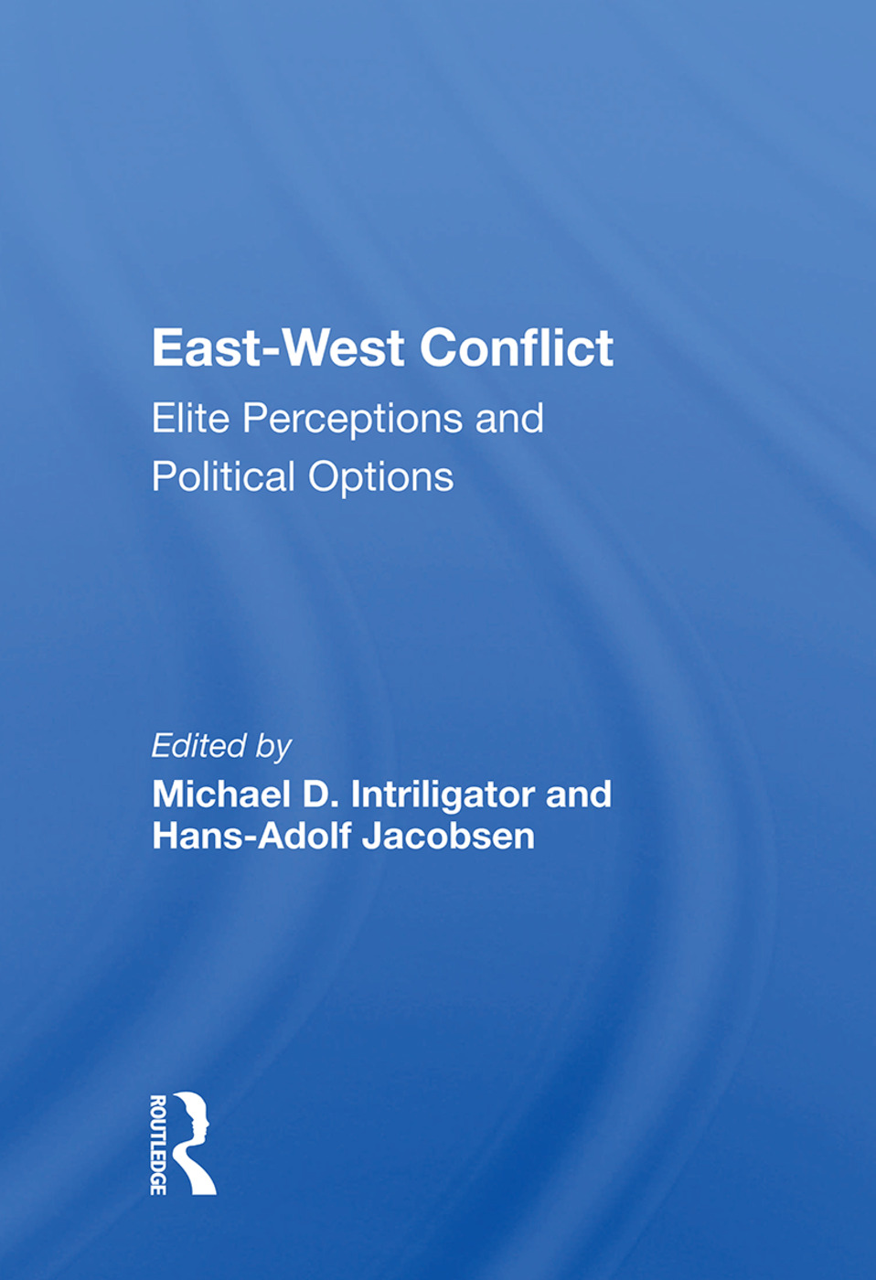 East-west Conflict: Elite Perceptions And Political Options book cover