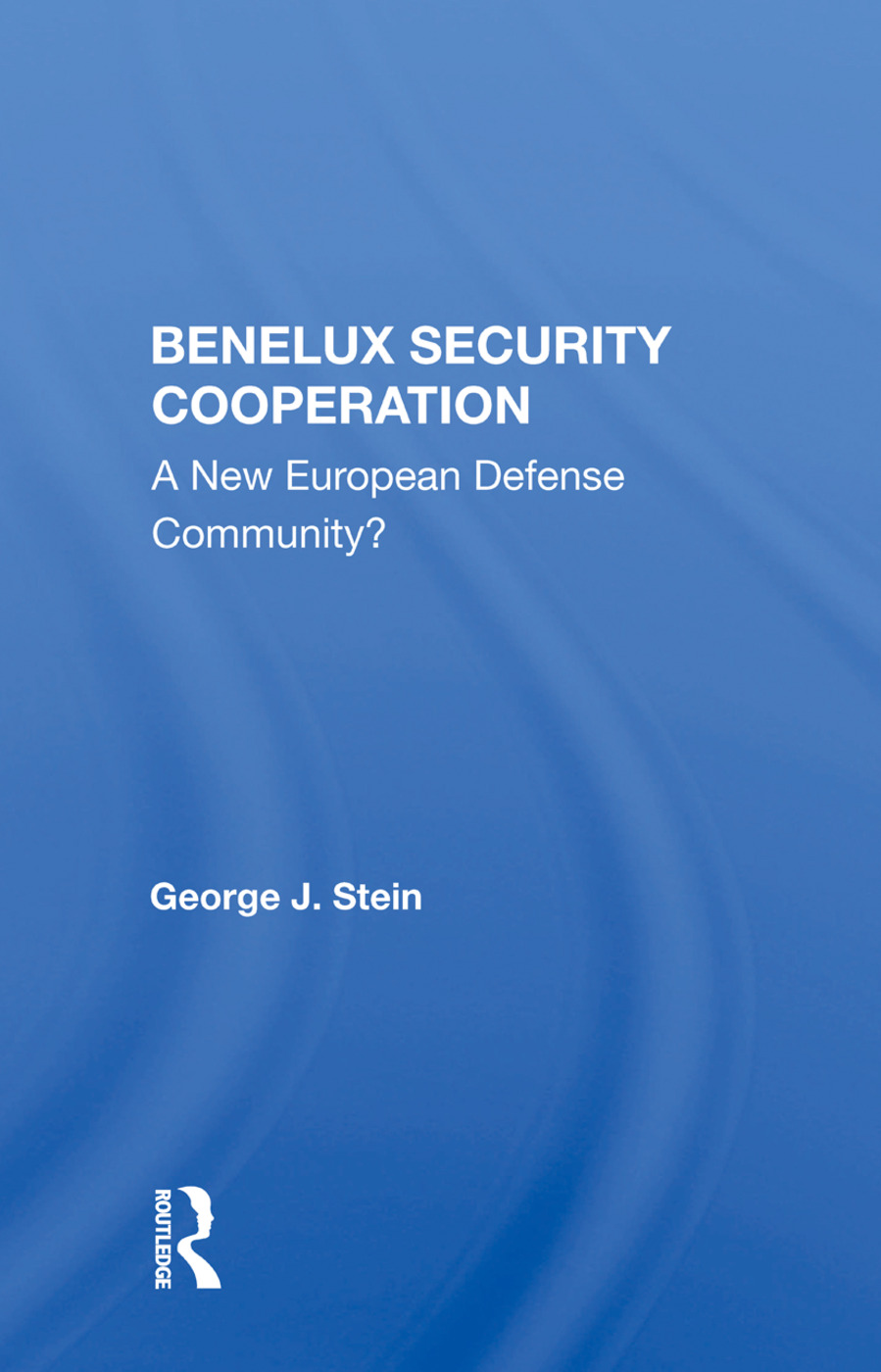 Benelux Security Cooperation: A New European Defense Community?, 1st Edition (Paperback) book cover