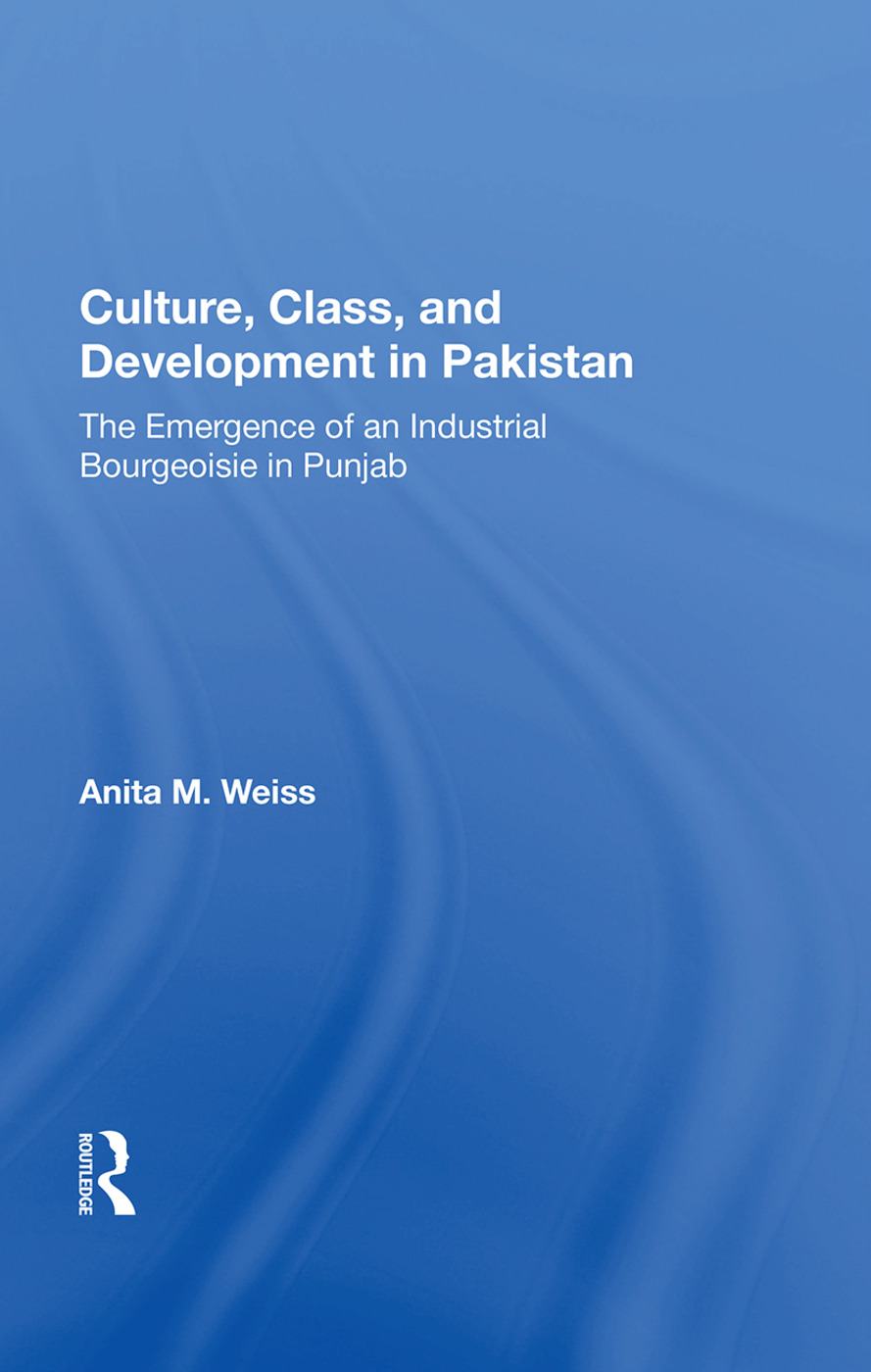 Culture, Class, And Development In Pakistan: The Emergence Of An Industrial Bourgeoisie In Punjab book cover