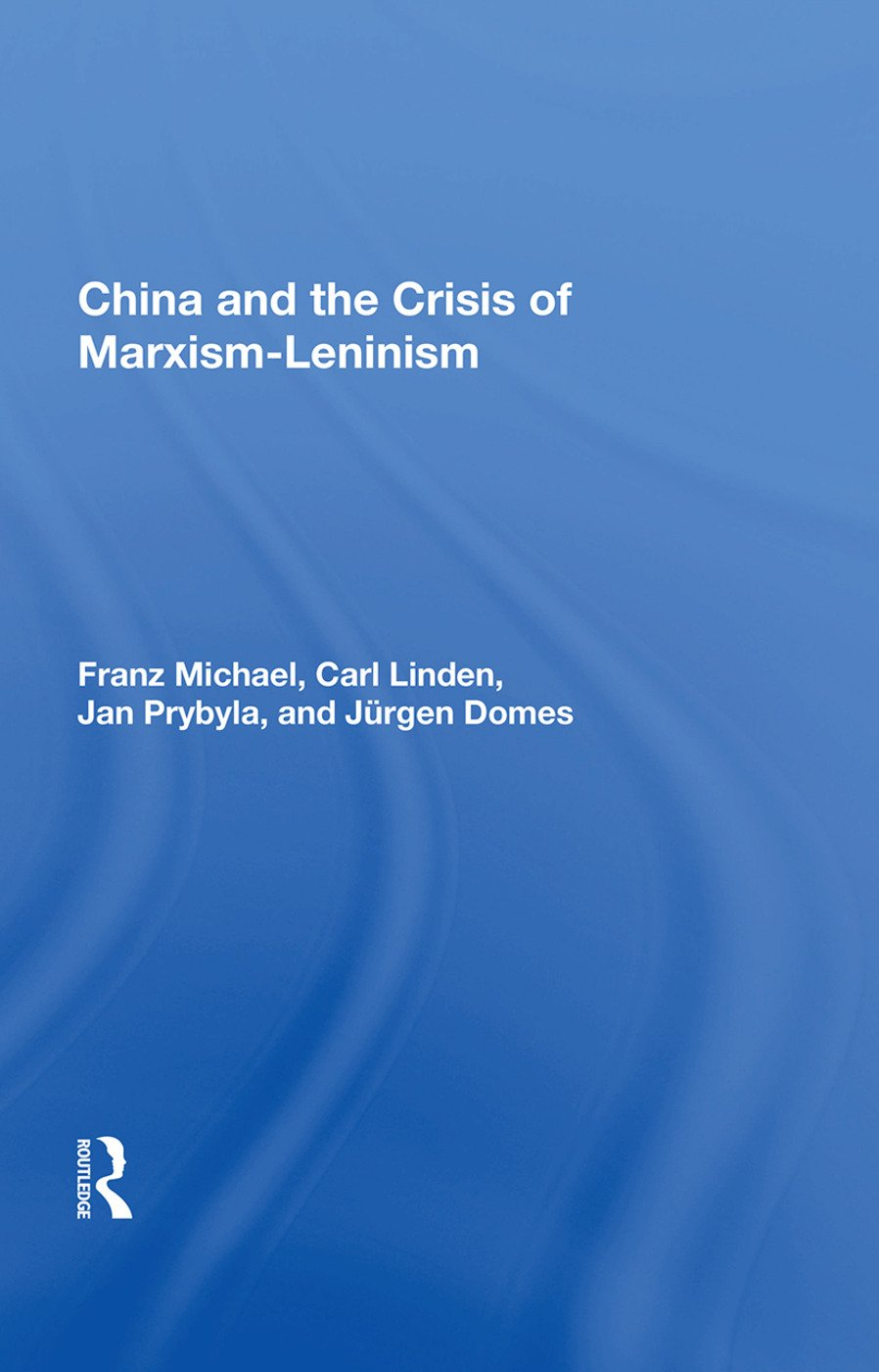 China And The Crisis Of Marxism-leninism: 1st Edition (Paperback) book cover