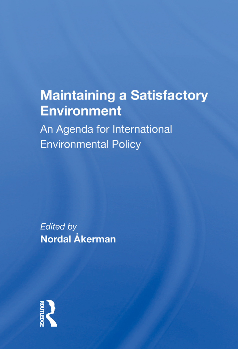 Maintaining A Satisfactory Environment: An Agenda For International Environmental Policy book cover