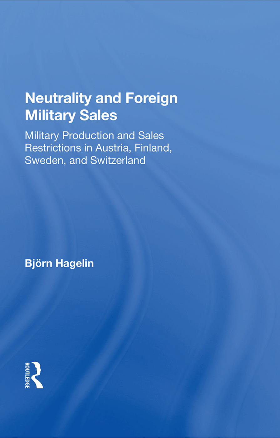 Neutrality And Foreign Military Sales: Military Production And Sales Restrictions In Austria, Finland, Sweden, And Switzerland, 1st Edition (Paperback) book cover