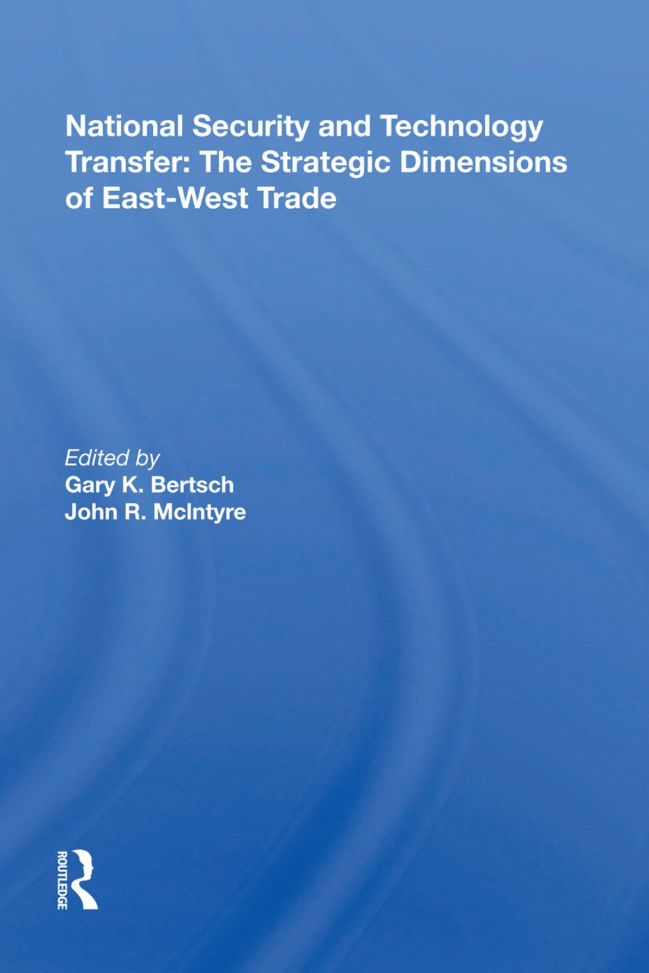 National Security and Technology Transfer: The Strategic Dimensions of East-West Trade: 1st Edition (Hardback) book cover