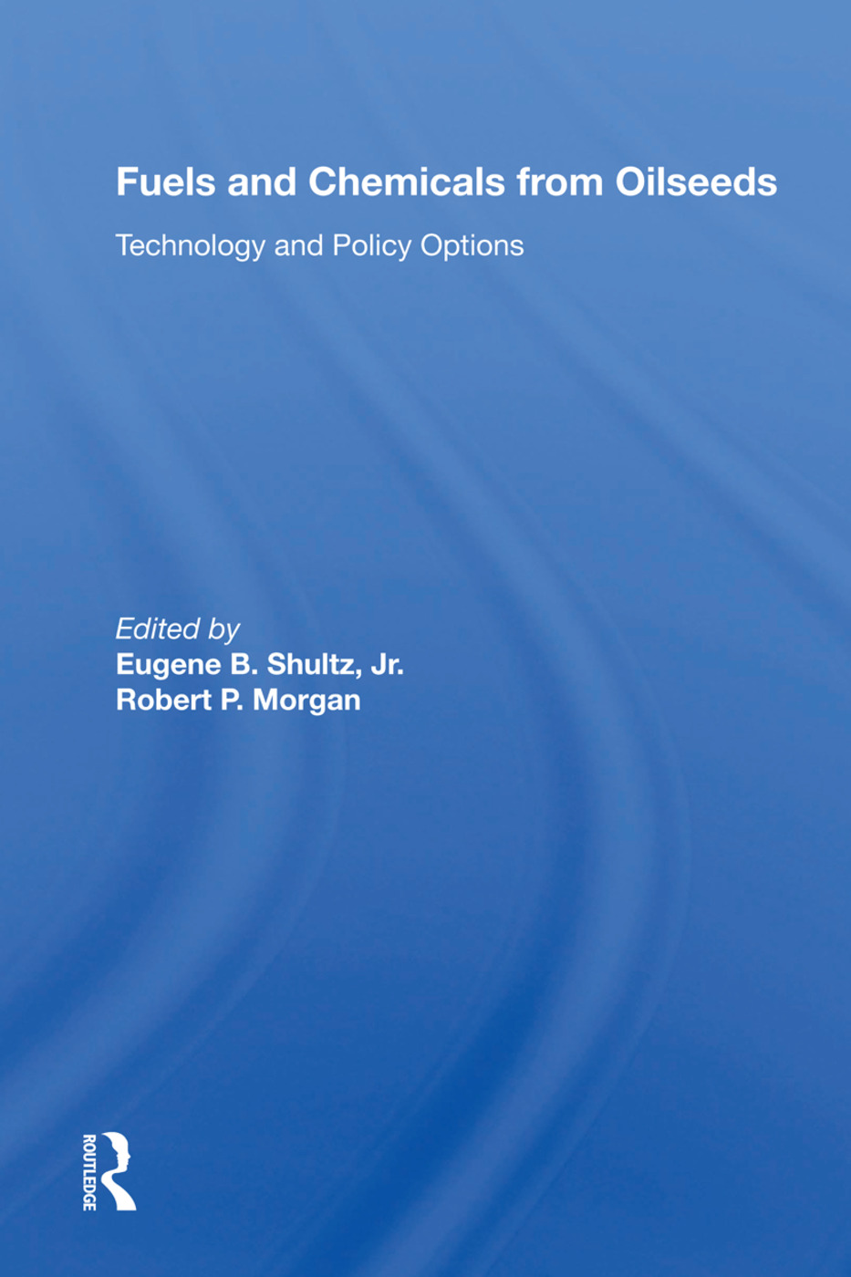 Fuels and Chemicals from Oilseeds: Technology and Policy Options, 1st Edition (Hardback) book cover