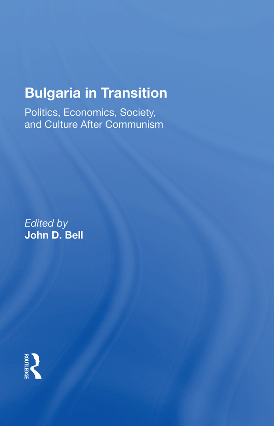 Bulgaria In Transition: Politics, Economics, Society, And Culture After Communism, 1st Edition (Hardback) book cover