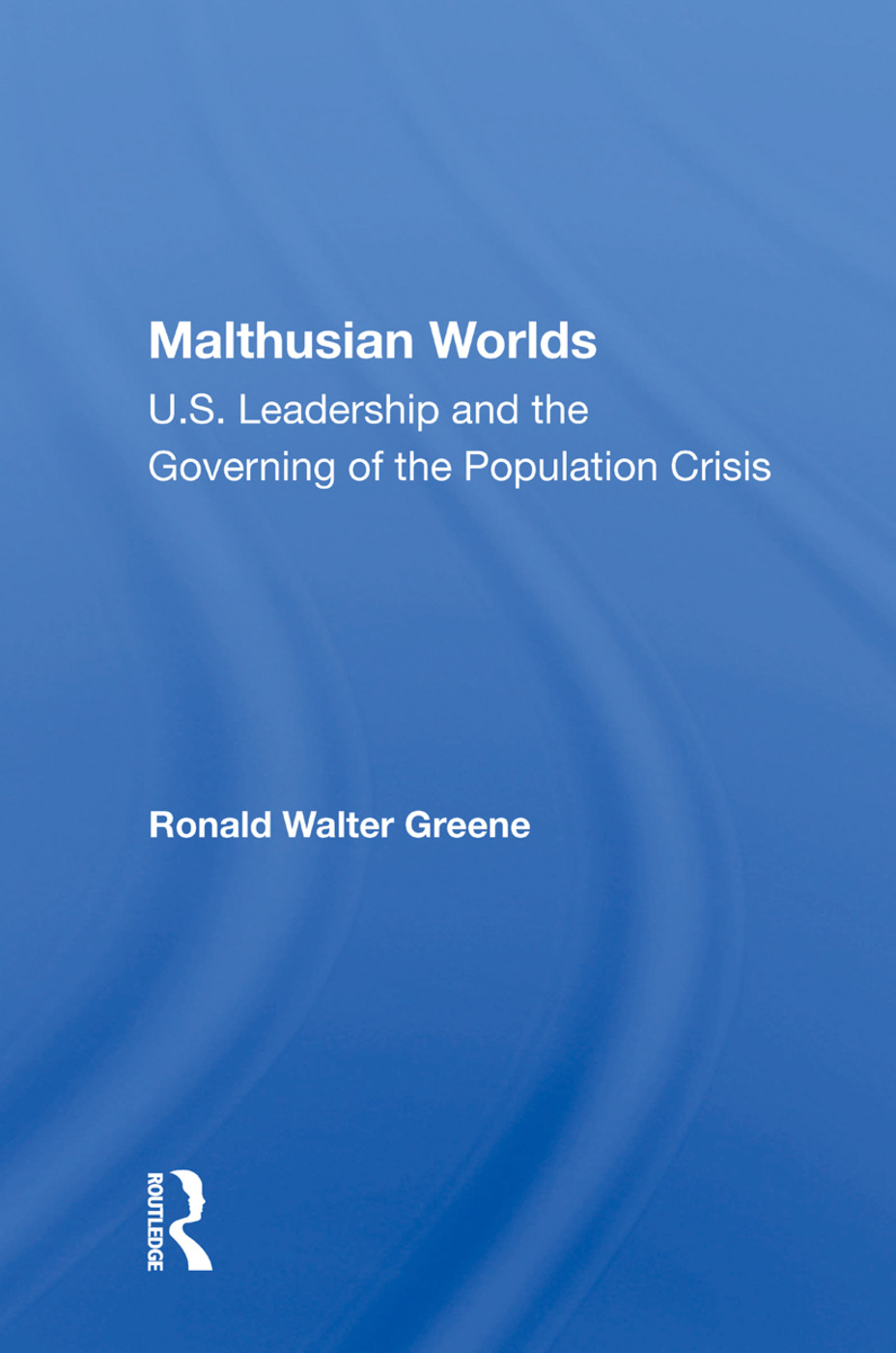 Malthusian Worlds: U.s. Leadership And The Governing Of The Population Crisis, 1st Edition (Paperback) book cover