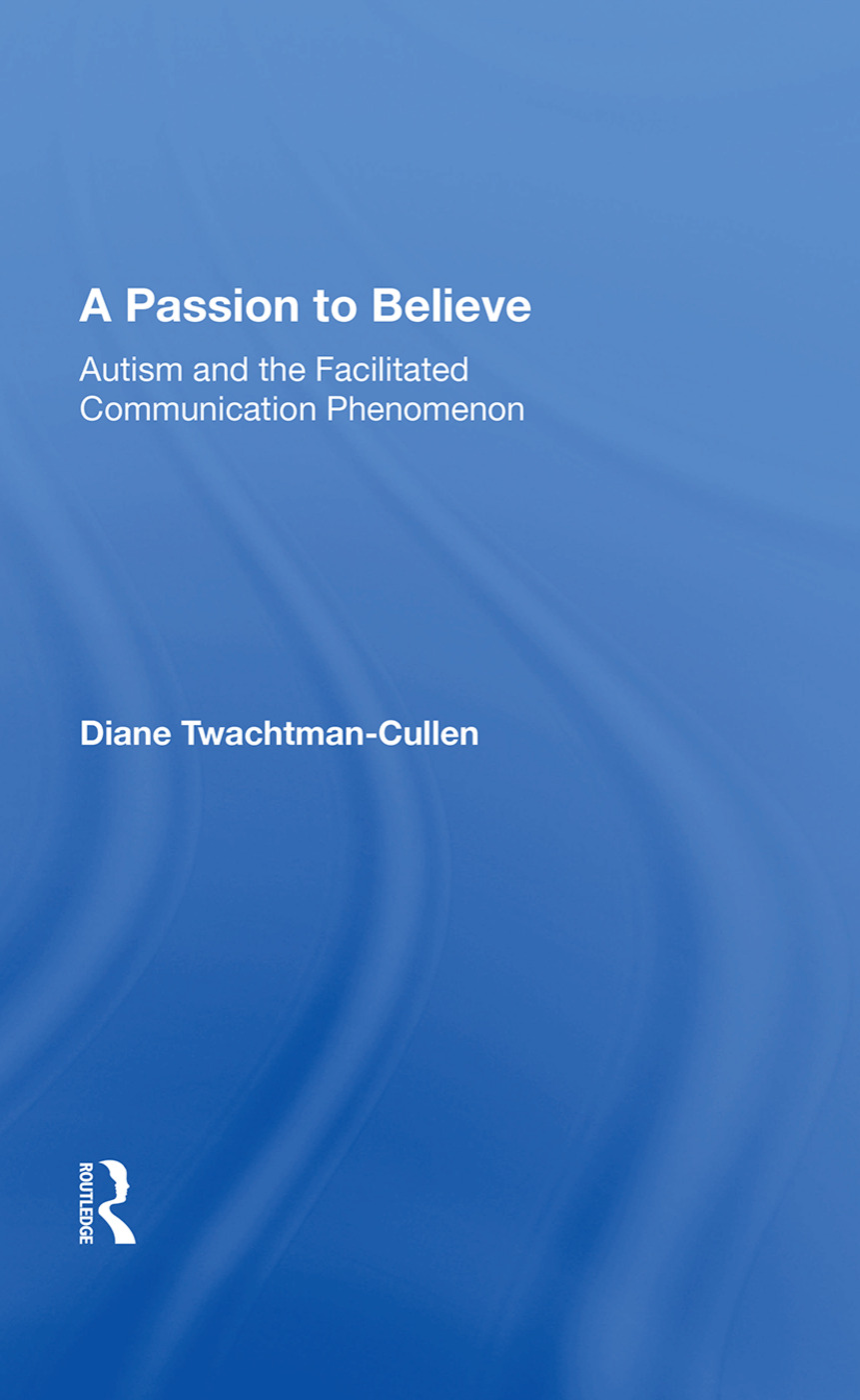 A Passion to Believe: Autism and the Facilitated Communication Phenomenon, 1st Edition (Hardback) book cover