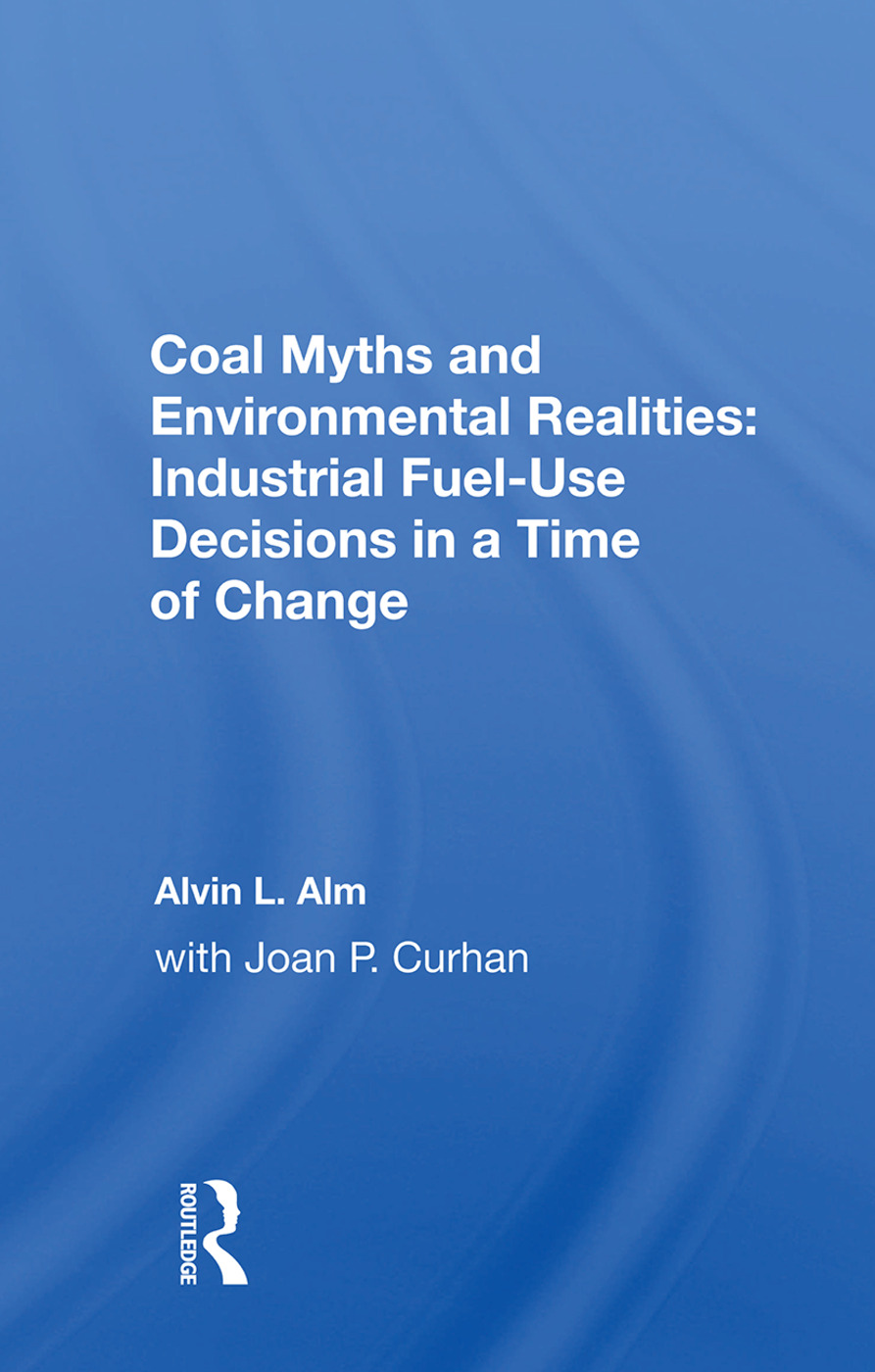 Coal Myths And Environmental Realities: Industrial Fuel-use Decisions In A Time Of Change book cover