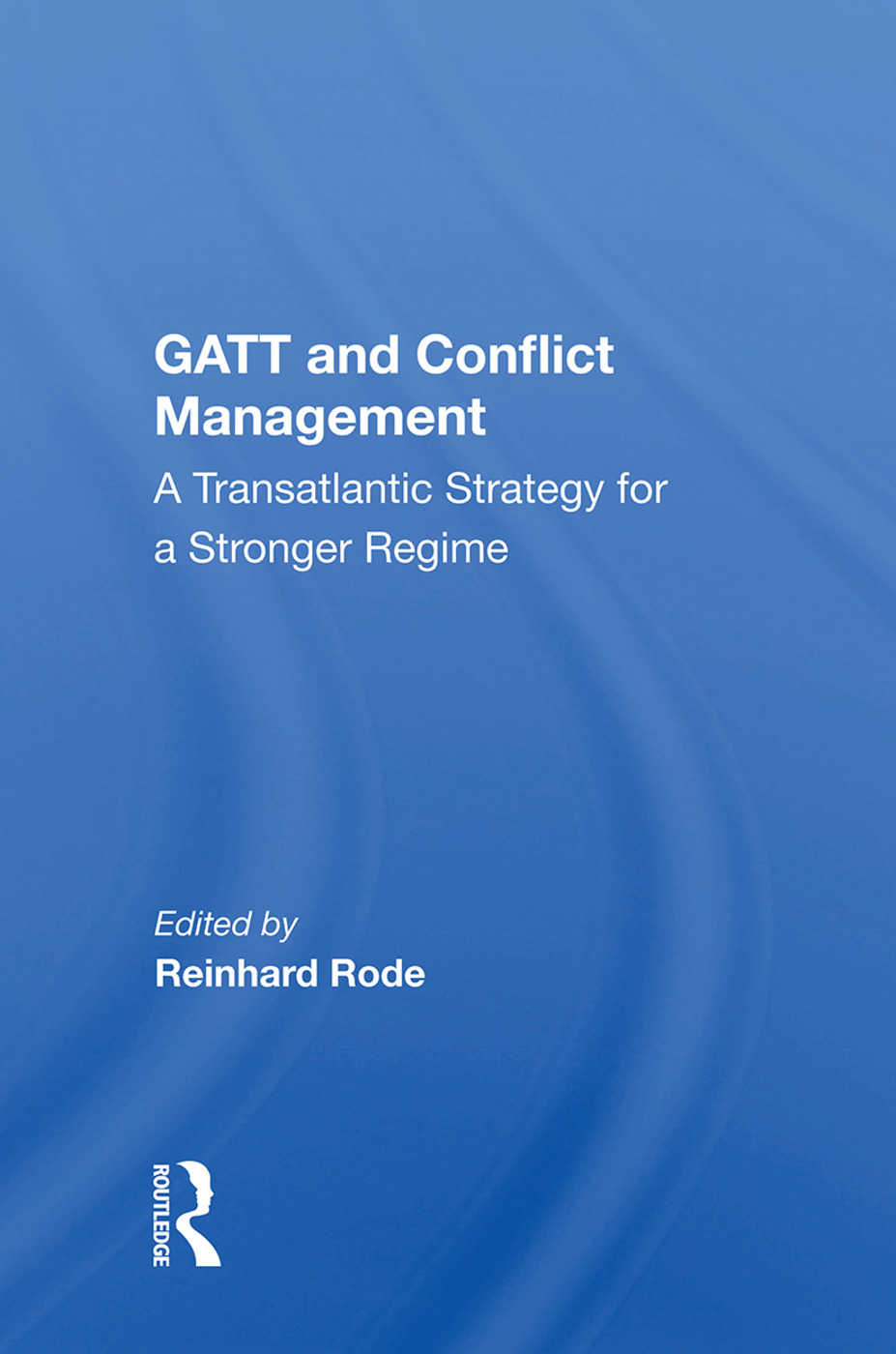 Gatt And Conflict Management: A Transatlantic Strategy For A Stronger Regime, 1st Edition (e-Book) book cover