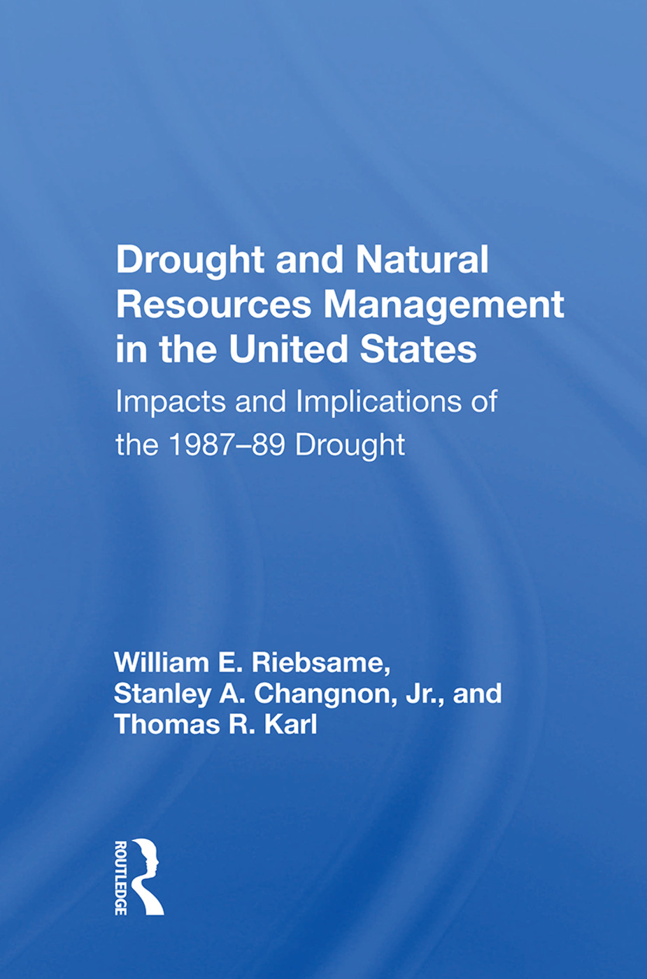 Drought And Natural Resources Management In The United States: Impacts And Implications Of The 1987-89 Drought, 1st Edition (Paperback) book cover