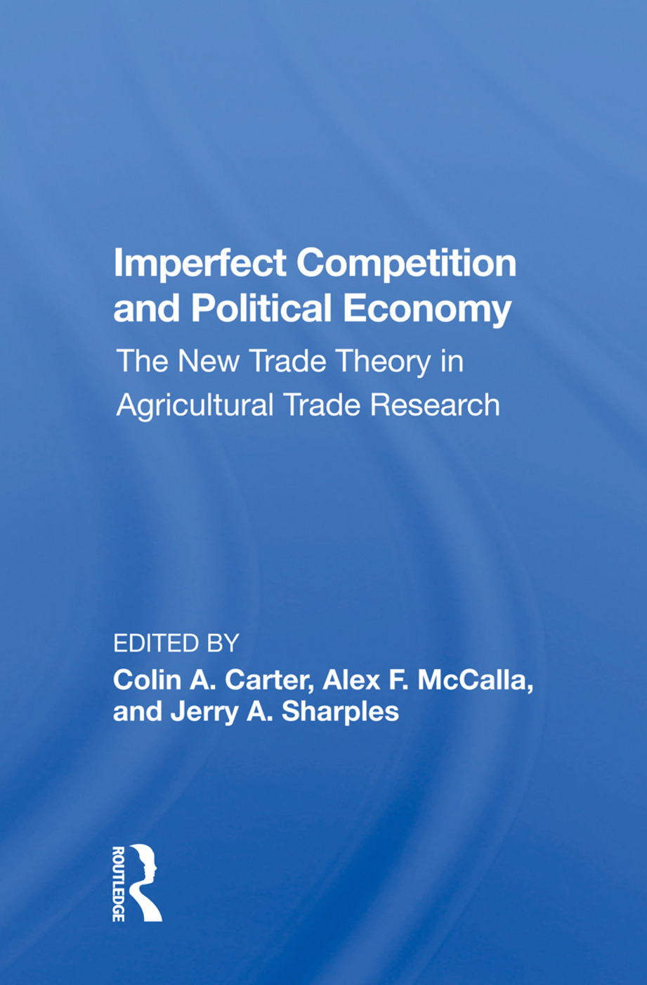 Imperfect Competition And Political Economy: The New Trade Theory In Agricultural Trade Research, 1st Edition (e-Book) book cover