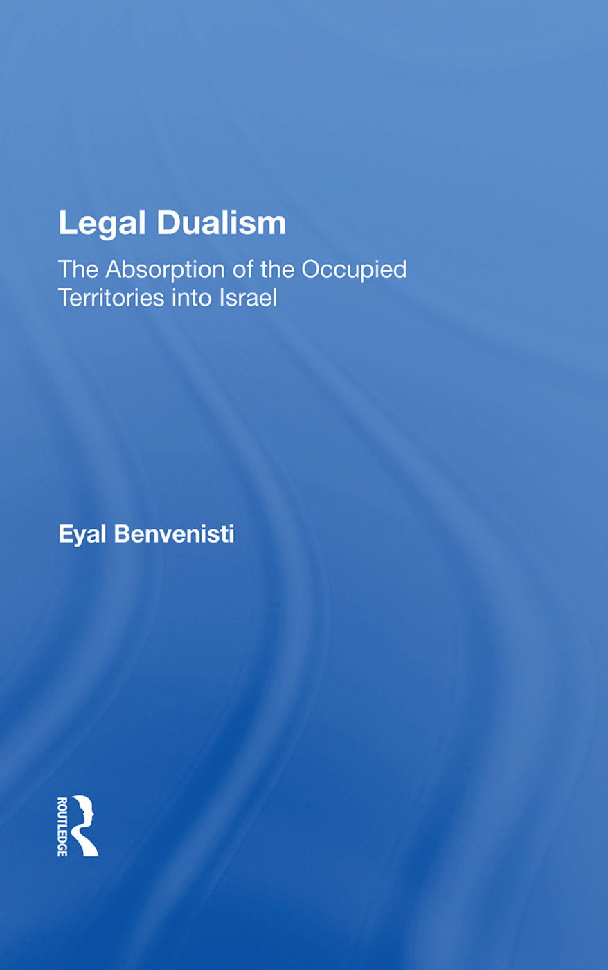 Legal Dualism: The Absorption Of The Occupied Territories Into Israel, 1st Edition (Paperback) book cover