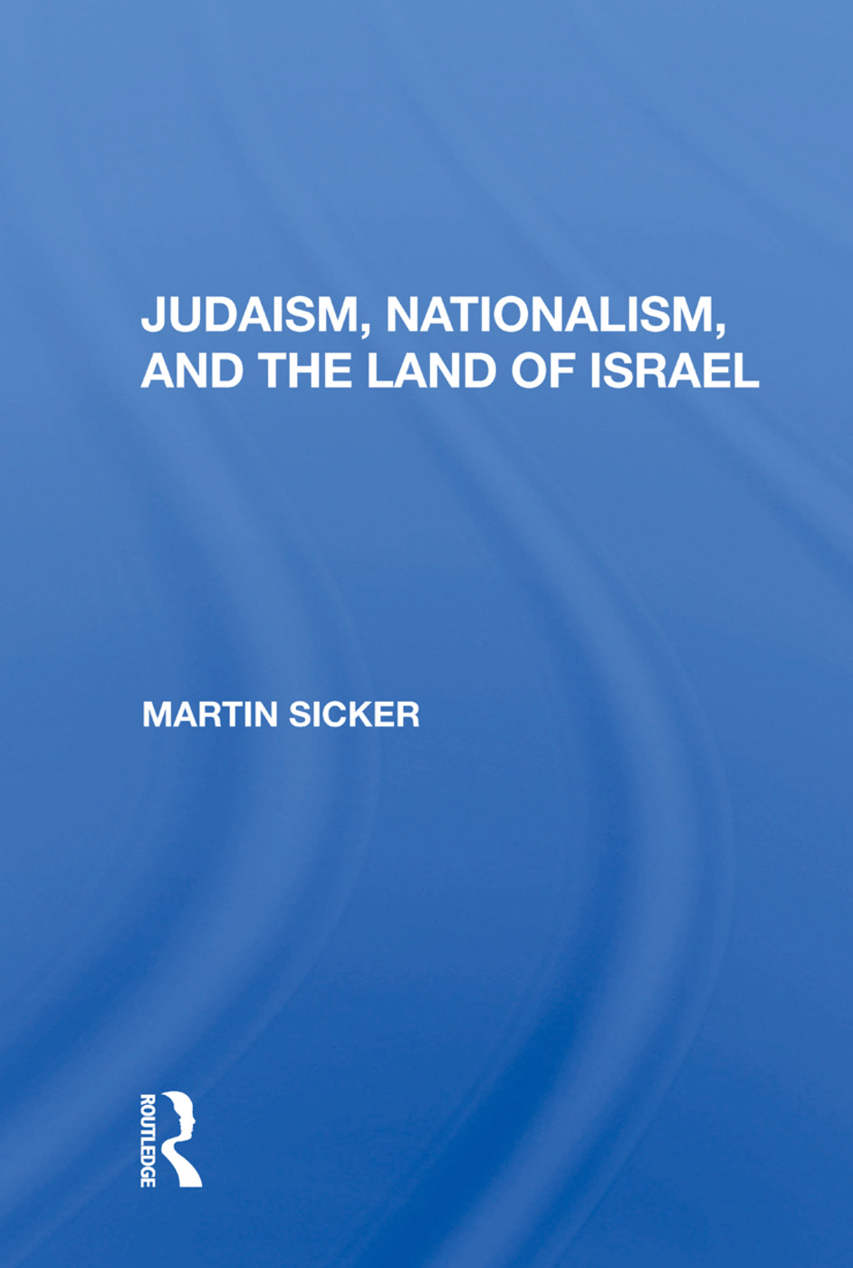 Judaism, Nationalism, And The Land Of Israel: 1st Edition (Paperback) book cover
