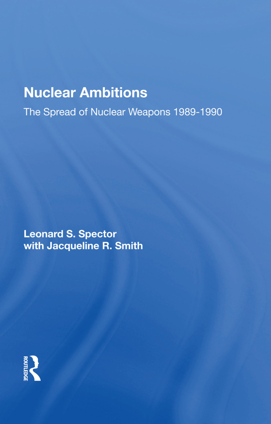 Nuclear Ambitions: The Spread Of Nuclear Weapons 1989-1990, 1st Edition (Hardback) book cover