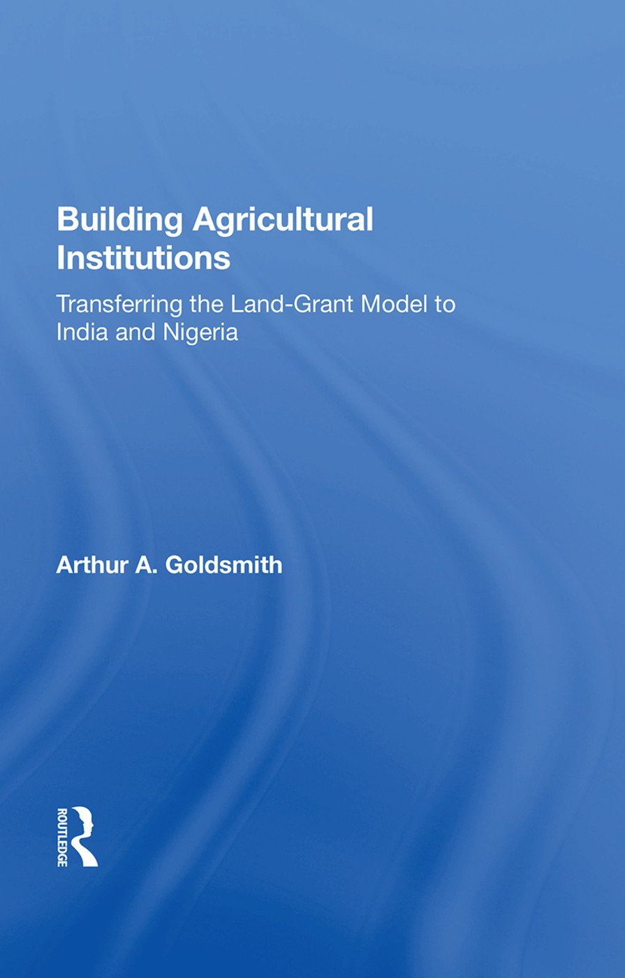 Building Agricultural Institutions: Transferring The Land-grant Model To India And Nigeria book cover