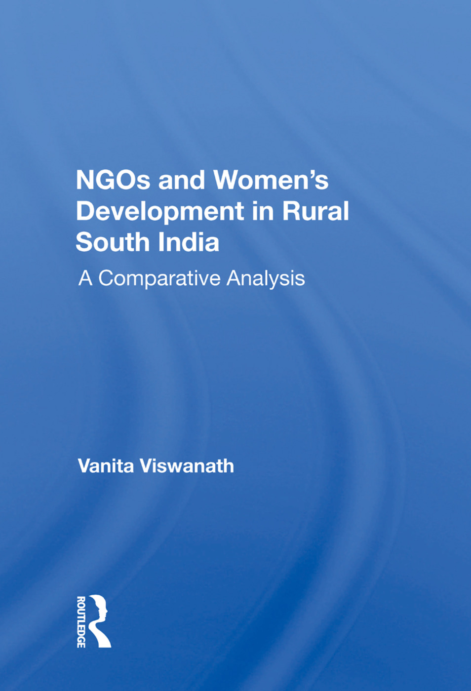 Ngos And Women's Development In Rural South India: A Comparative Analysis, 1st Edition (Hardback) book cover
