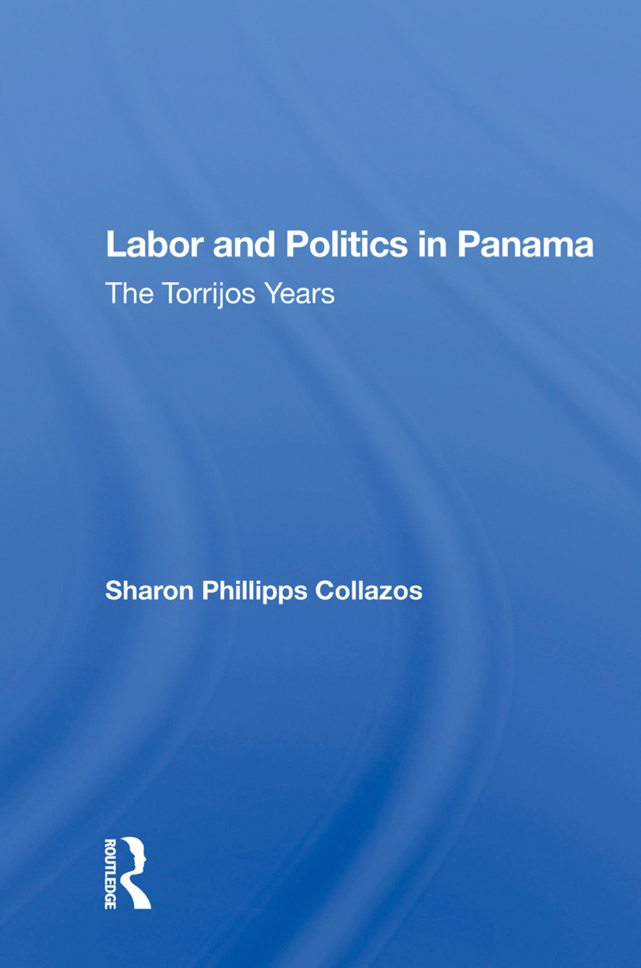 Labor And Politics In Panama: The Torrijos Years, 1st Edition (Paperback) book cover