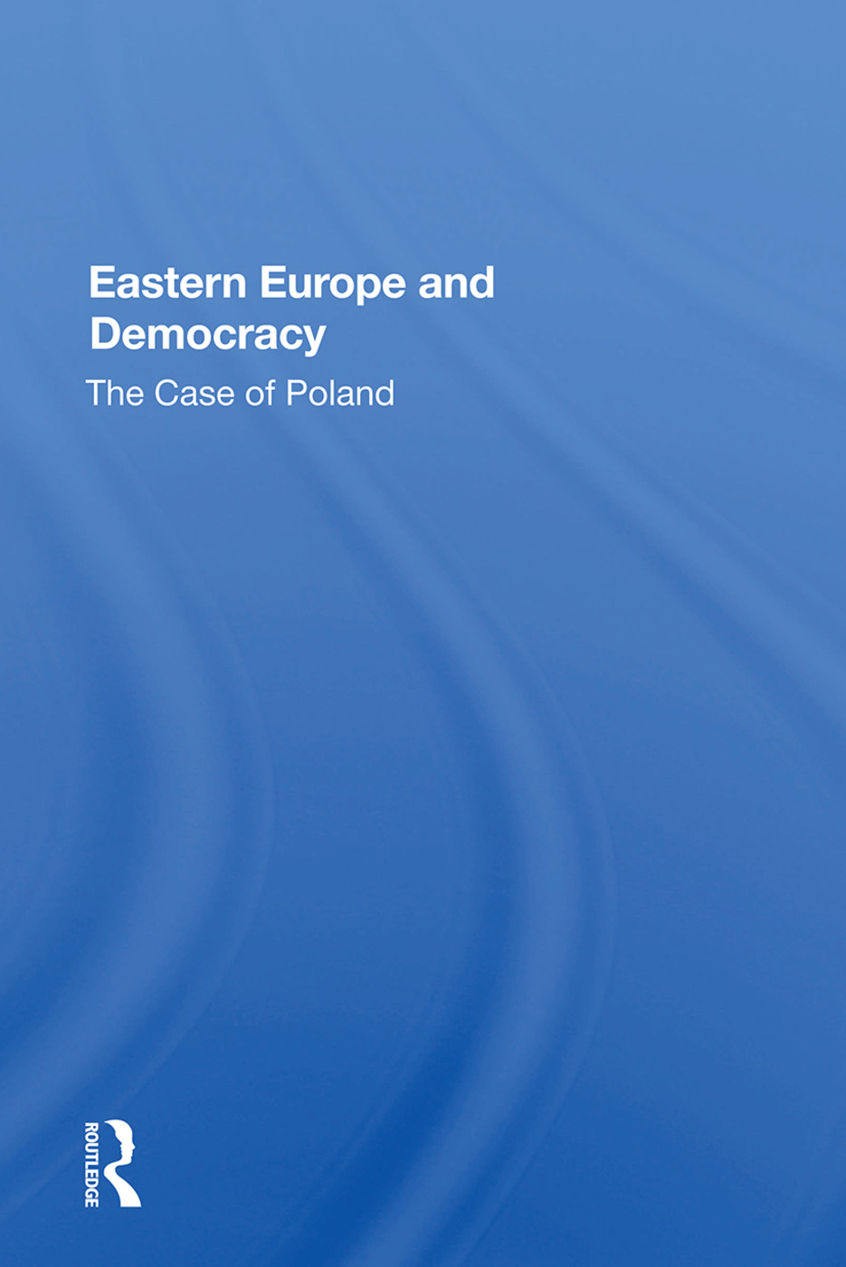 Eastern Europe And Democracy: The Case Of Poland, 1st Edition (Hardback) book cover