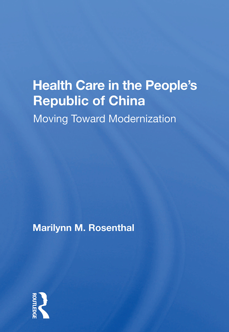 Health Care In The People's Republic Of China: Moving Toward Modernization, 1st Edition (Paperback) book cover