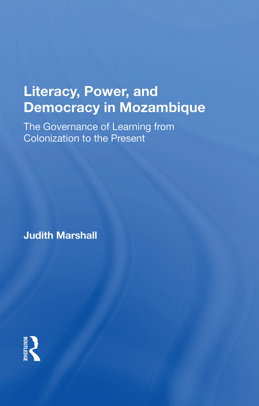 Literacy, Power, and Democracy in Mozambique: The Governance of Learning from Colonization to the Present book cover