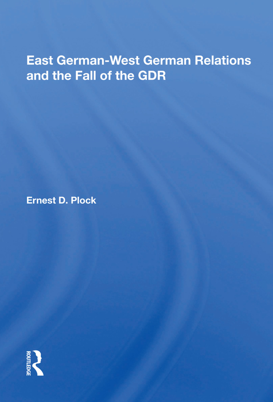 East German-west German Relations And The Fall Of The Gdr: 1st Edition (Paperback) book cover
