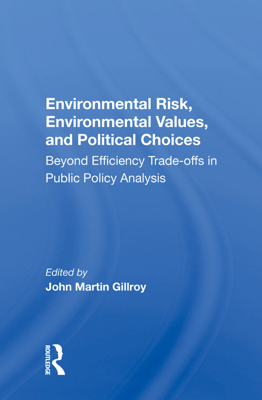 Environmental Risk, Environmental Values, And Political Choices: Beyond Efficiency Tradeoffs In Public Policy Analysis book cover