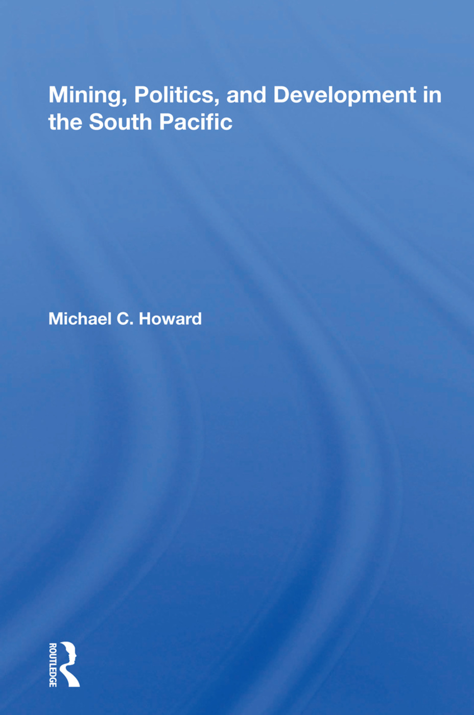 Mining, Politics, and Development in the South Pacific: 1st Edition (Hardback) book cover
