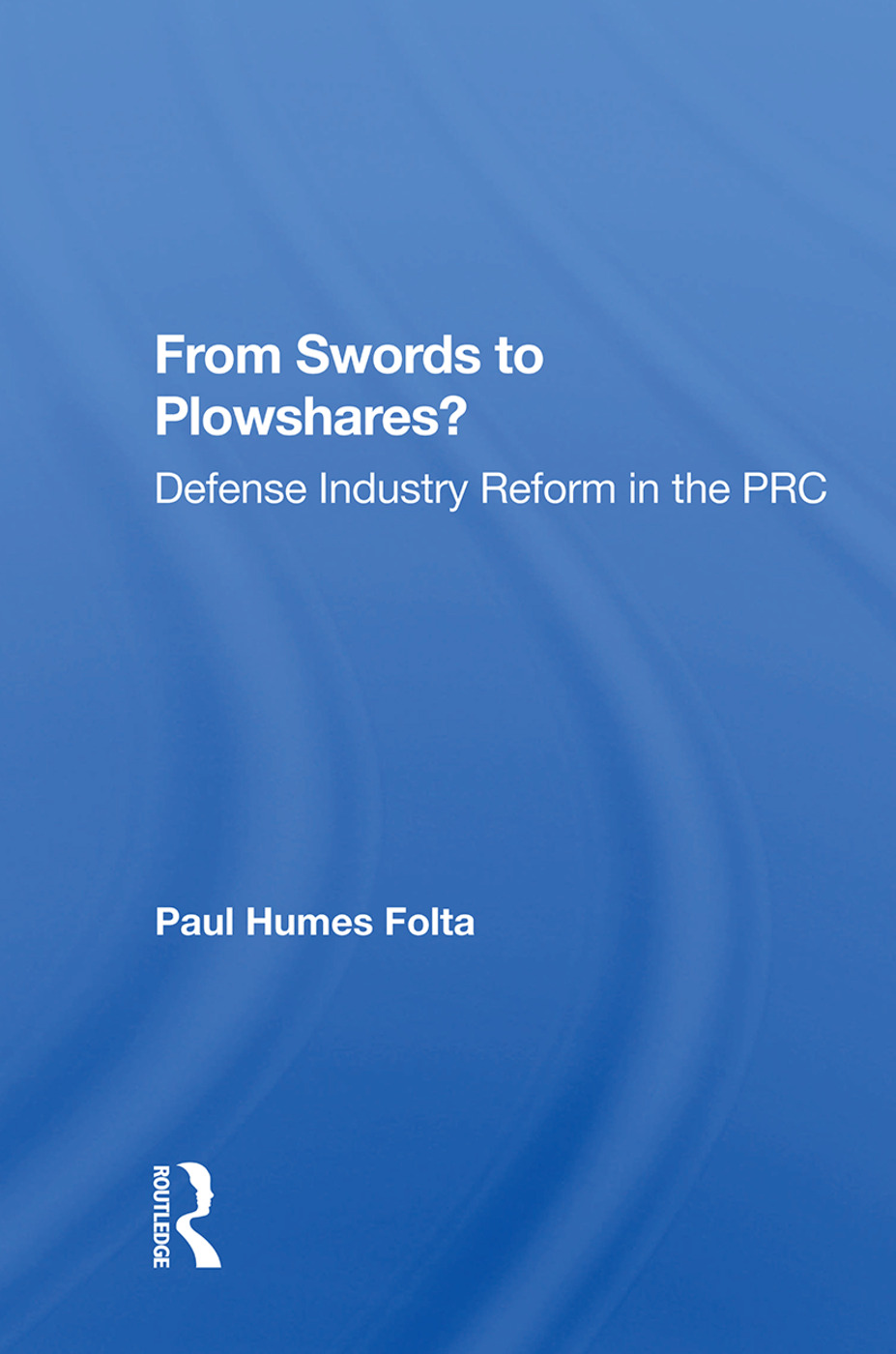 From Swords To Plowshares?: Defense Industry Reform In The Prc, 1st Edition (Hardback) book cover