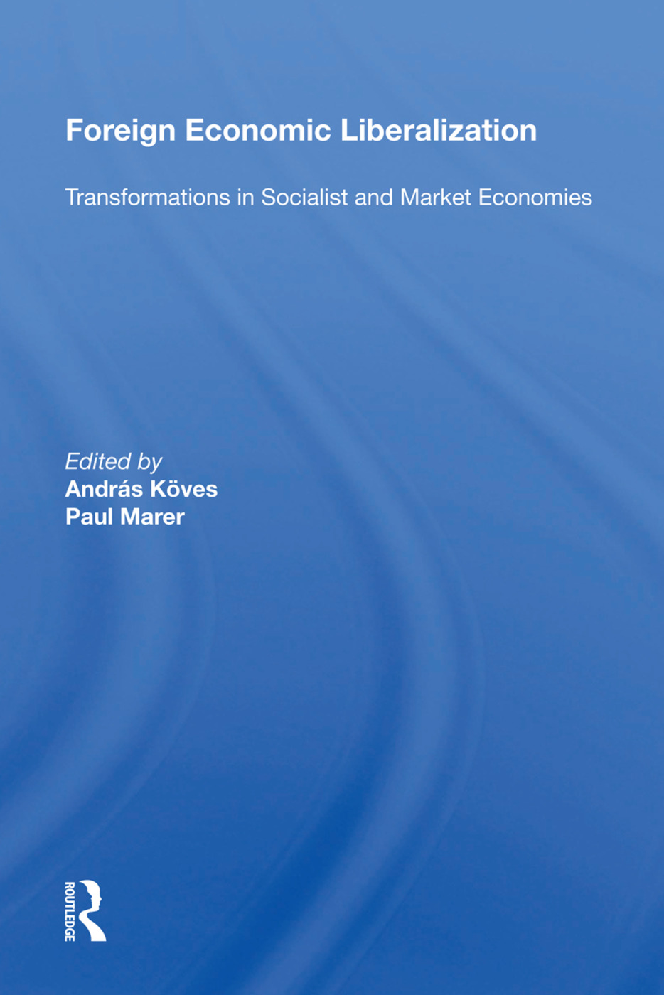 Foreign Economic Liberalization: Transformations In Socialist And Market Economies, 1st Edition (Paperback) book cover