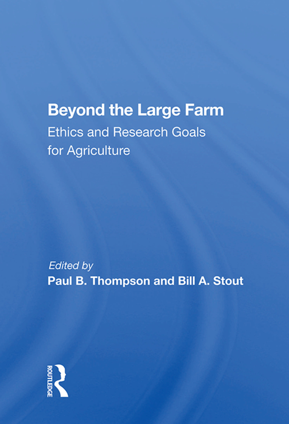Beyond The Large Farm: Ethics And Research Goals For Agriculture, 1st Edition (Paperback) book cover