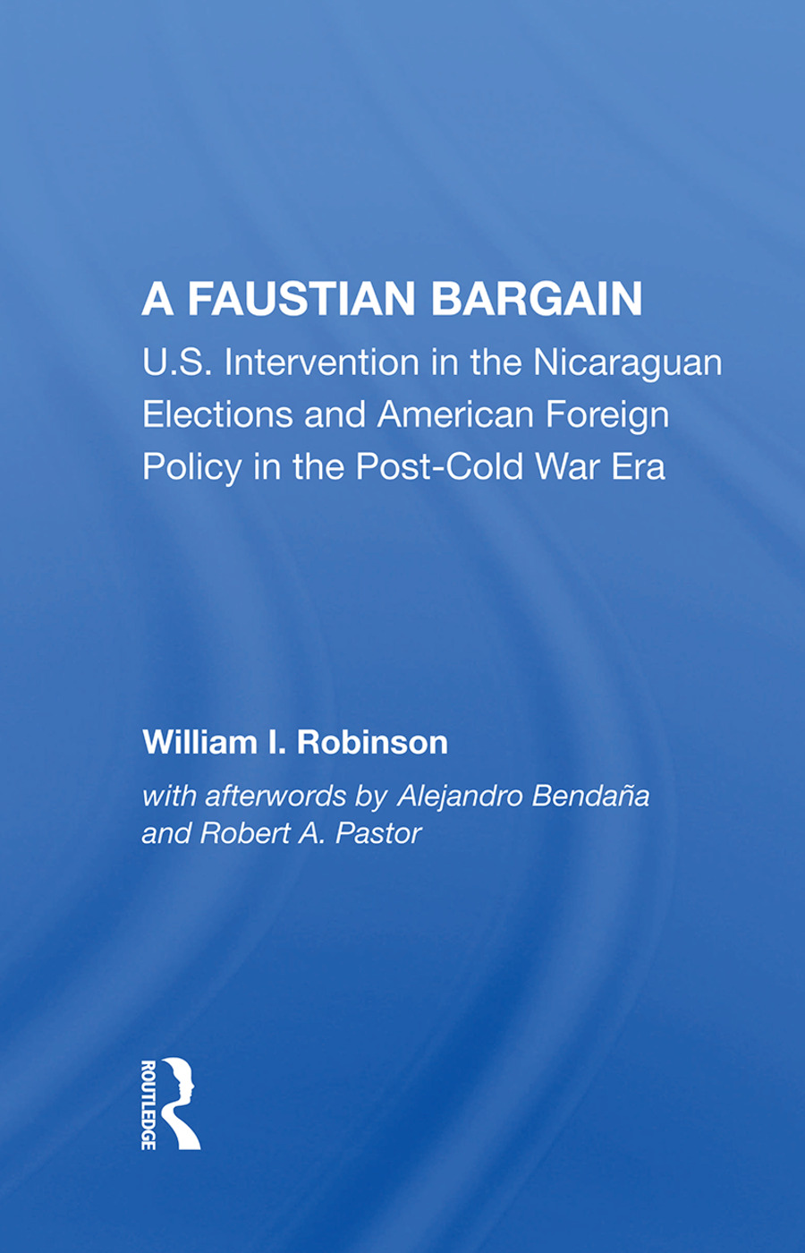 A Faustian Bargain: U.s. Intervention In The Nicaraguan Elections And American Foreign Policy In The Post-cold War Era, 1st Edition (Hardback) book cover