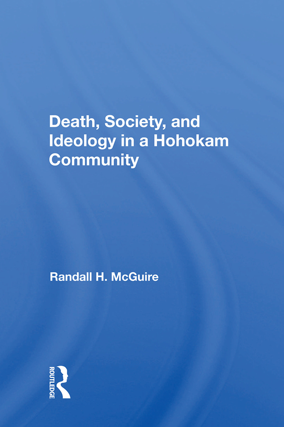 Death, Society, And Ideology In A Hohokam Community: 1st Edition (Hardback) book cover